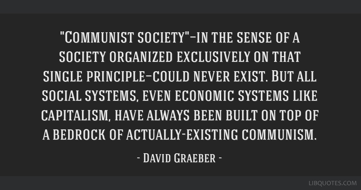 Communist society—in the sense of a society organized exclusively on that single principle—could never exist. But all social systems, even...