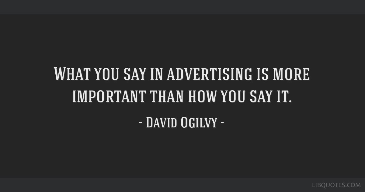 What you say in advertising is more important than how you say it.