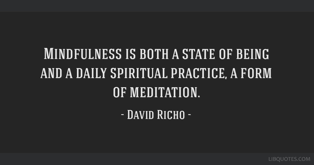 Mindfulness is both a state of being and a daily spiritual practice, a form of meditation.
