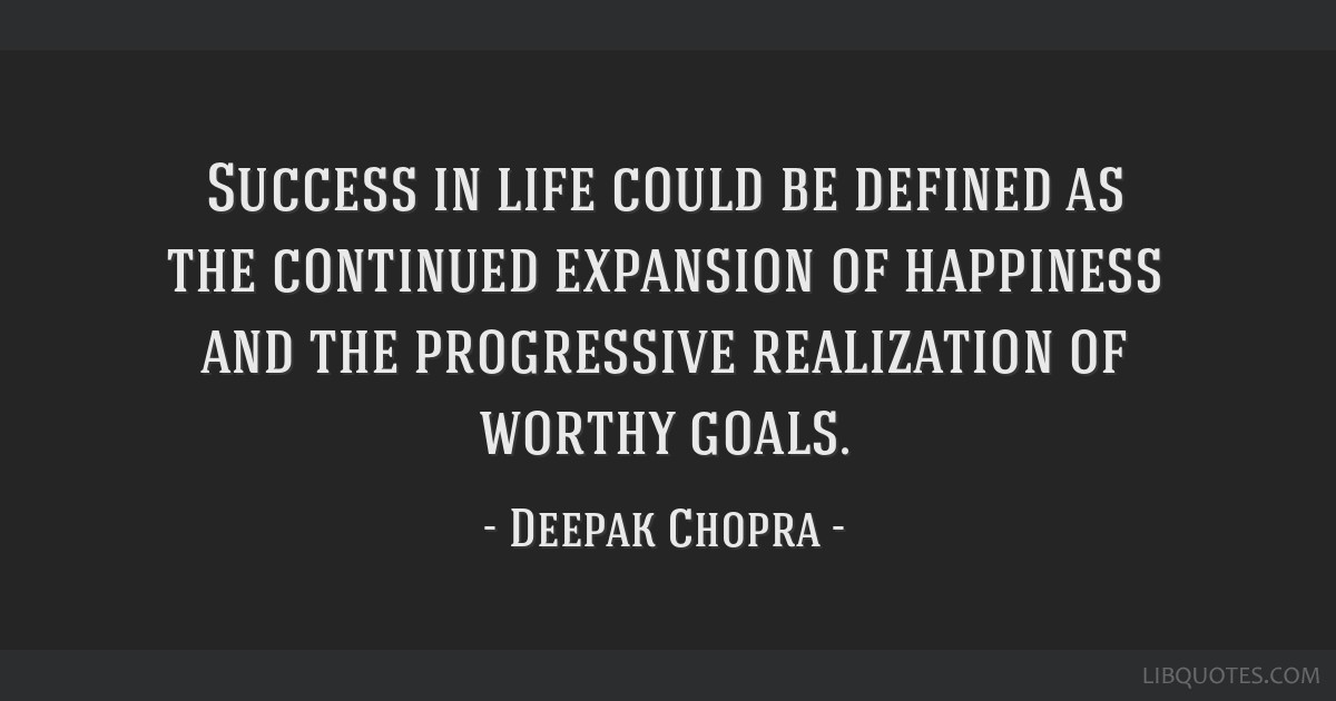 success in life could be defined as the continued expansion of