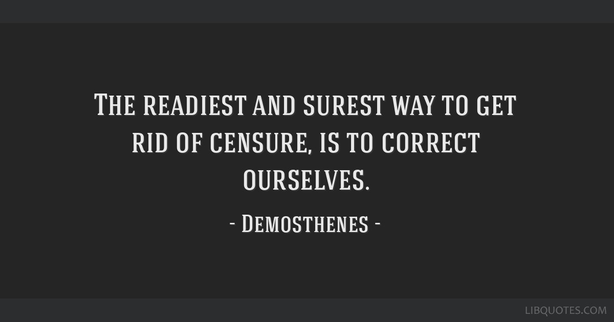 The readiest and surest way to get rid of censure, is to correct ourselves.