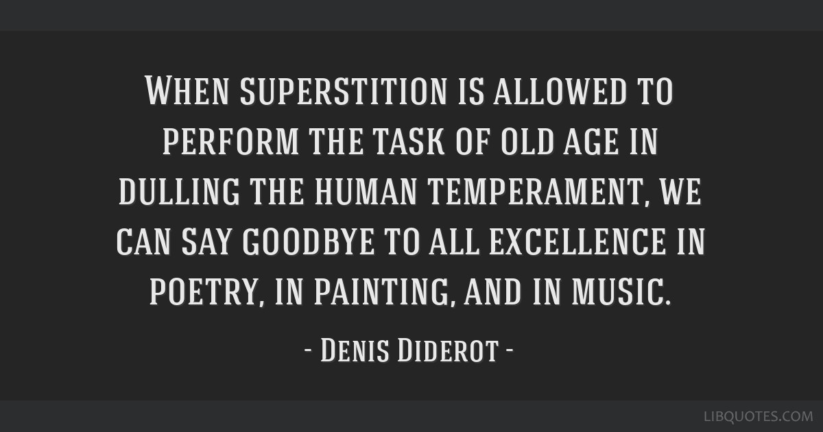 When superstition is allowed to perform the task of old age in dulling the human temperament, we can say goodbye to all excellence in poetry, in...