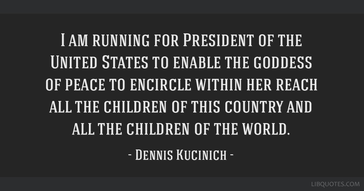 I am running for President of the United States to enable the goddess of peace to encircle within her reach all the children of this country and all...