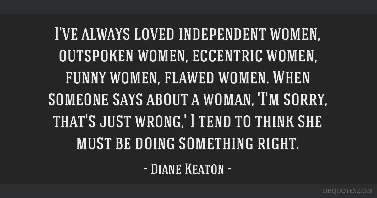 I've Always Loved Independent Women, Outspoken Women