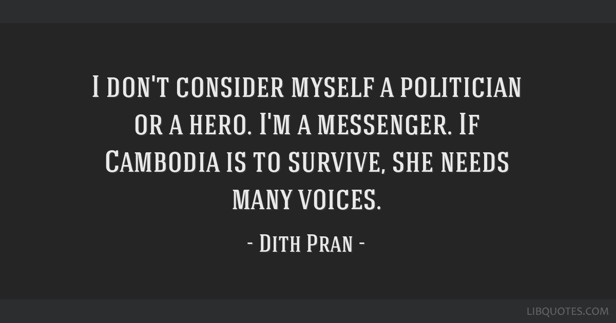 I Dont Consider Myself A Politician Or A Hero Im A Messenger If