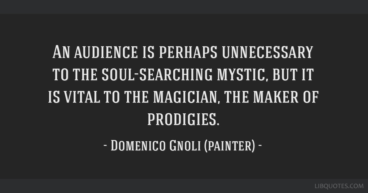 An audience is perhaps unnecessary to the soul-searching ...