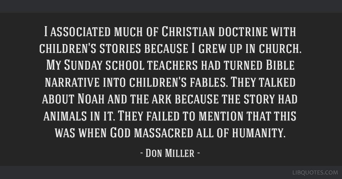 I associated much of Christian doctrine with children's stories because I grew up in church. My Sunday school teachers had turned Bible narrative...