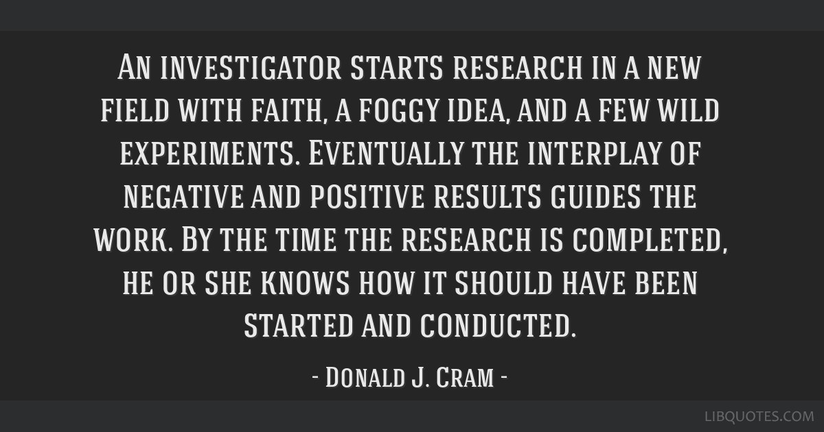 An investigator starts research in a new field with faith, a foggy idea, and a few wild experiments. Eventually the interplay of negative and...