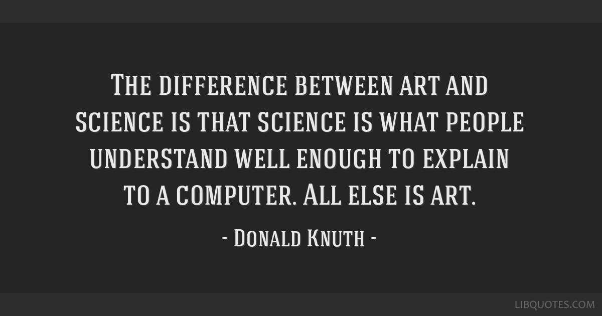 The Difference Between Art And Science Is That Science Is What