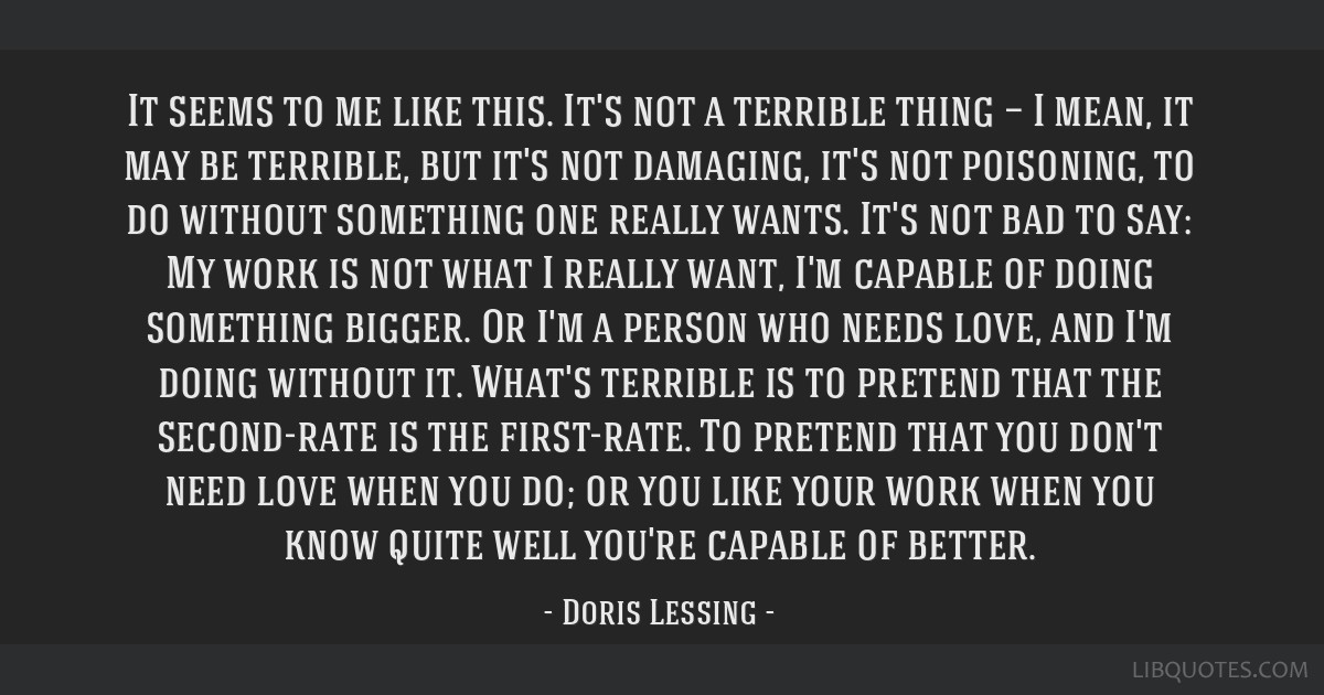 It seems to me like this. It's not a terrible thing — I mean, it may be terrible, but it's not damaging, it's not poisoning, to do without...