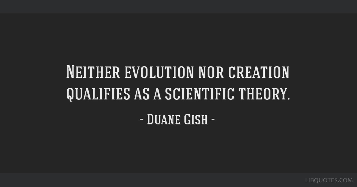 Neither evolution nor creation qualifies as a scientific theory.