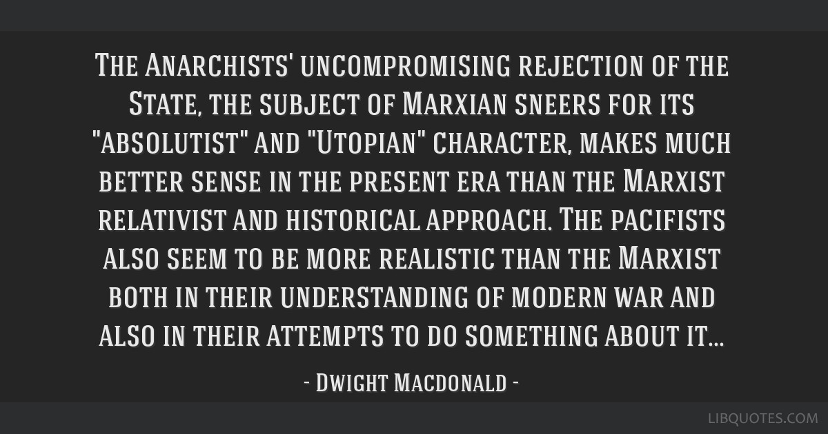 The Anarchists' uncompromising rejection of the State, the subject of Marxian sneers for its absolutist and Utopian character, makes much better...