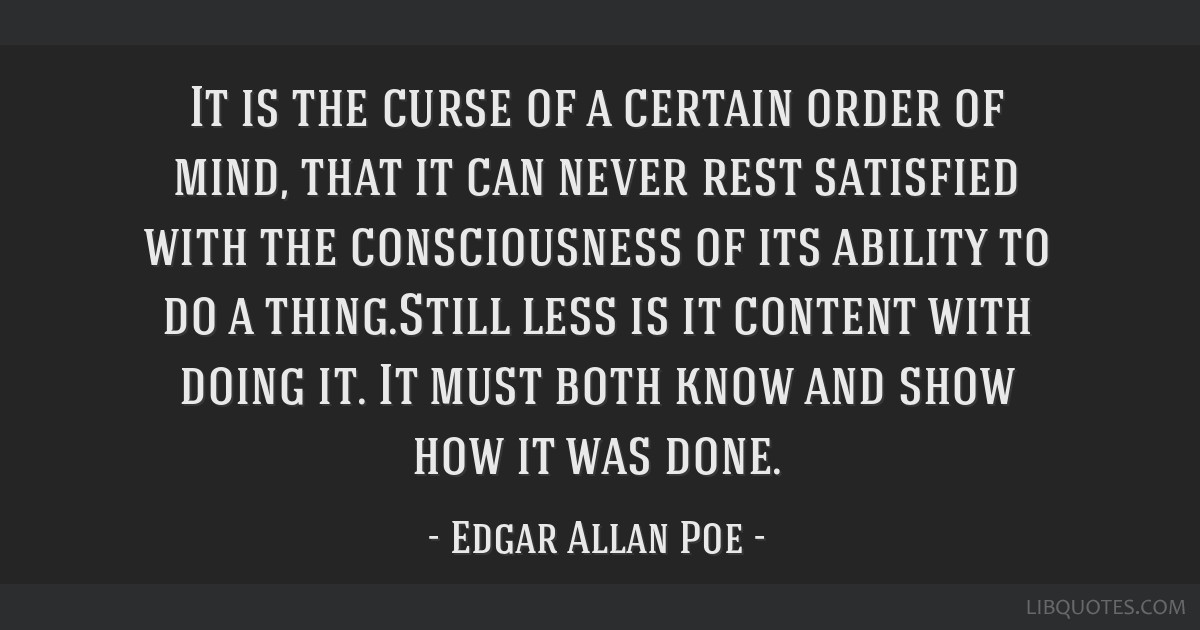 It is the curse of a certain order of mind, that it can never rest satisfied with the consciousness of its ability to do a thing.Still less is it...