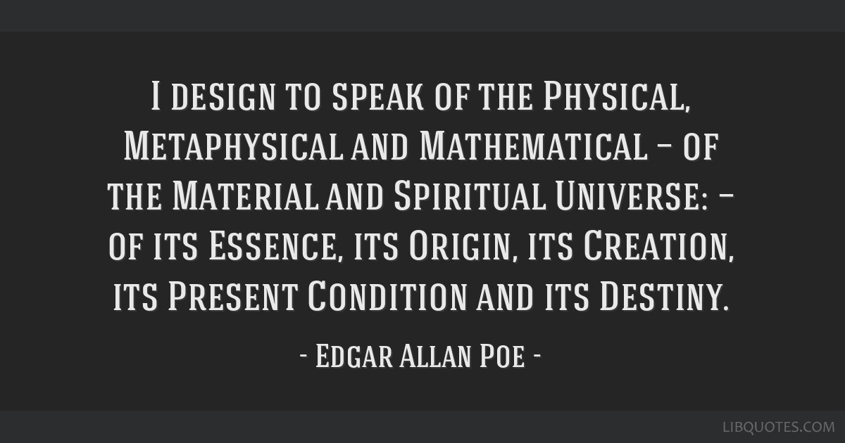 I design to speak of the Physical, Metaphysical and Mathematical — of the Material and Spiritual Universe: — of its Essence, its Origin, its...