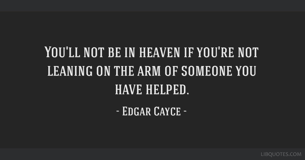 Youll Not Be In Heaven If Youre Not Leaning On The Arm Of Someone