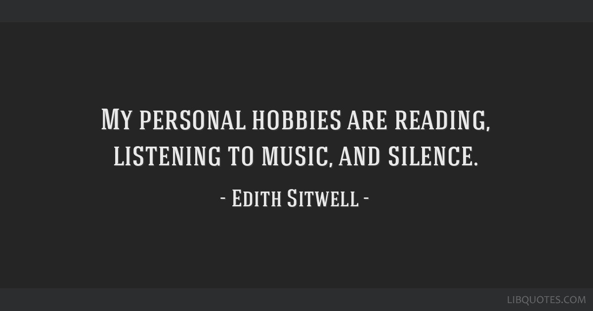 My personal hobbies are reading, listening to music, and silence.