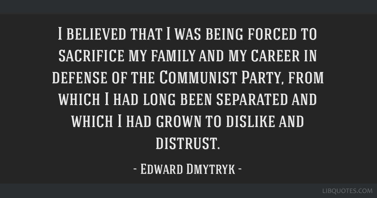 I believed that I was being forced to sacrifice my family and my career in defense of the Communist Party, from which I had long been separated and...