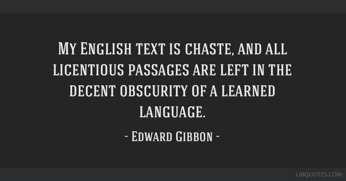 My English text is chaste, and all licentious passages are left in the decent obscurity of a learned language.