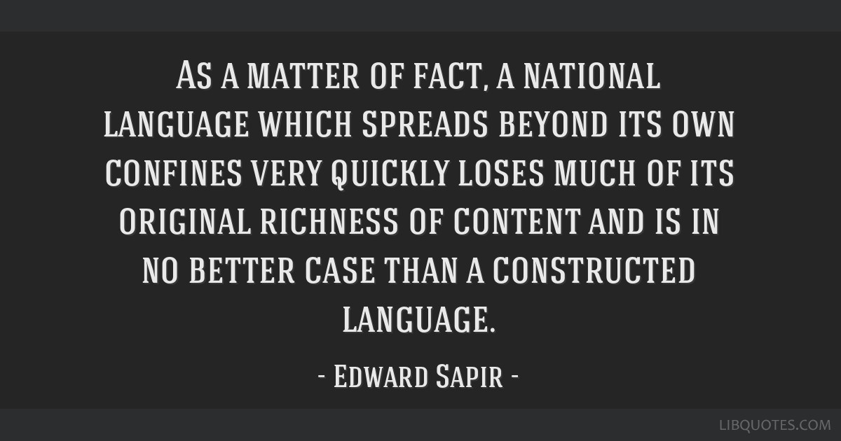 As a matter of fact, a national language which spreads beyond its own confines very quickly loses much of its original richness of content and is in...