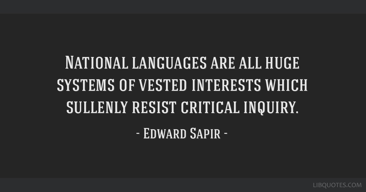 National languages are all huge systems of vested interests which sullenly resist critical inquiry.