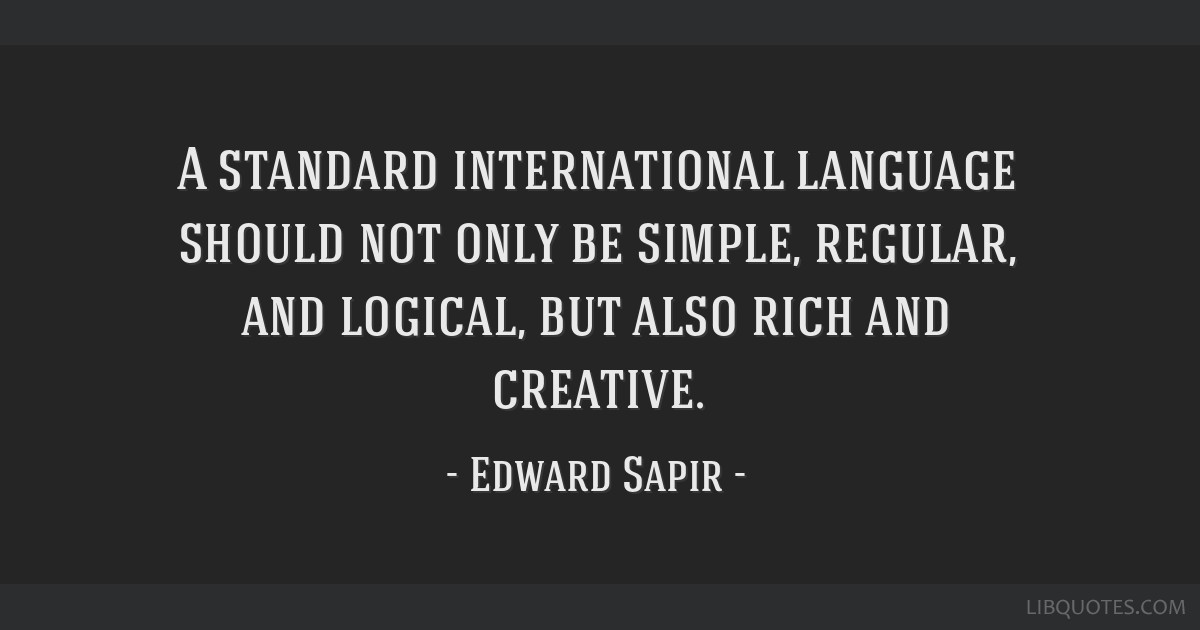 A standard international language should not only be simple, regular, and logical, but also rich and creative.