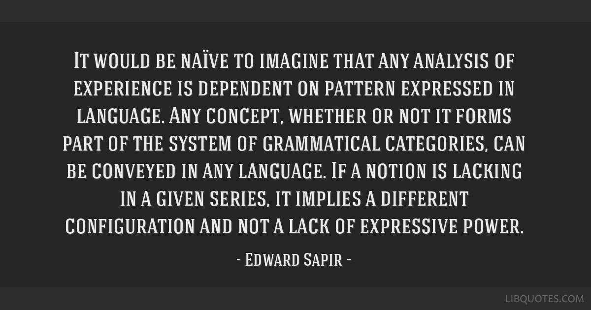 It would be naïve to imagine that any analysis of experience is dependent on pattern expressed in language. Any concept, whether or not it forms...
