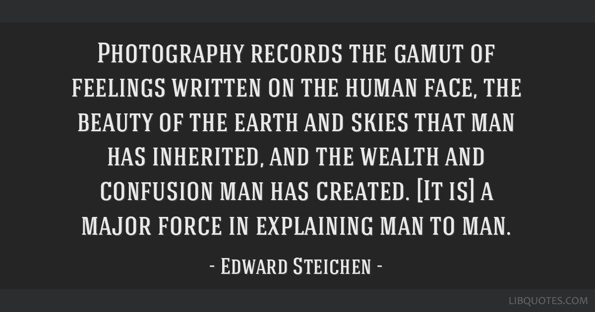 Photography records the gamut of feelings written on the human face, the beauty of the earth and skies that man has inherited, and the wealth and...