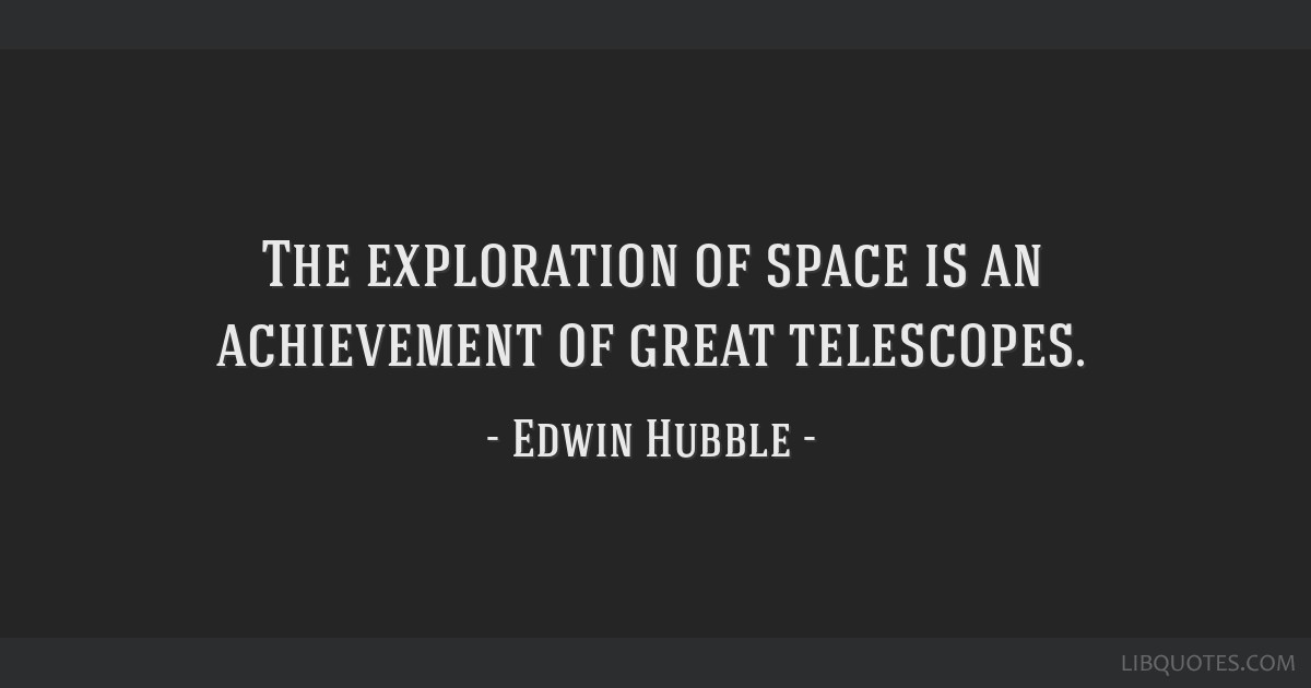 The exploration of space is an achievement of great telescopes.