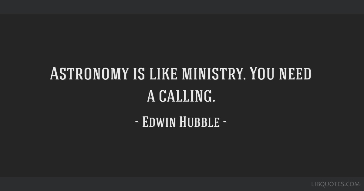 Astronomy is like ministry. You need a calling.