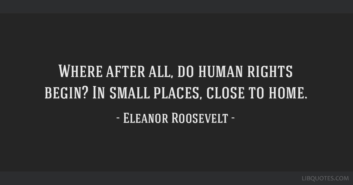 Where After All Do Human Rights Begin In Small Places Close To Home