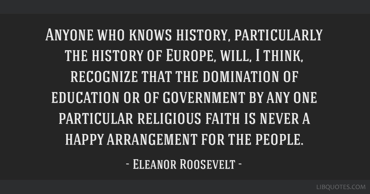 Anyone who knows history, particularly the history of Europe, will, I think, recognize that the domination of education or of government by any one...