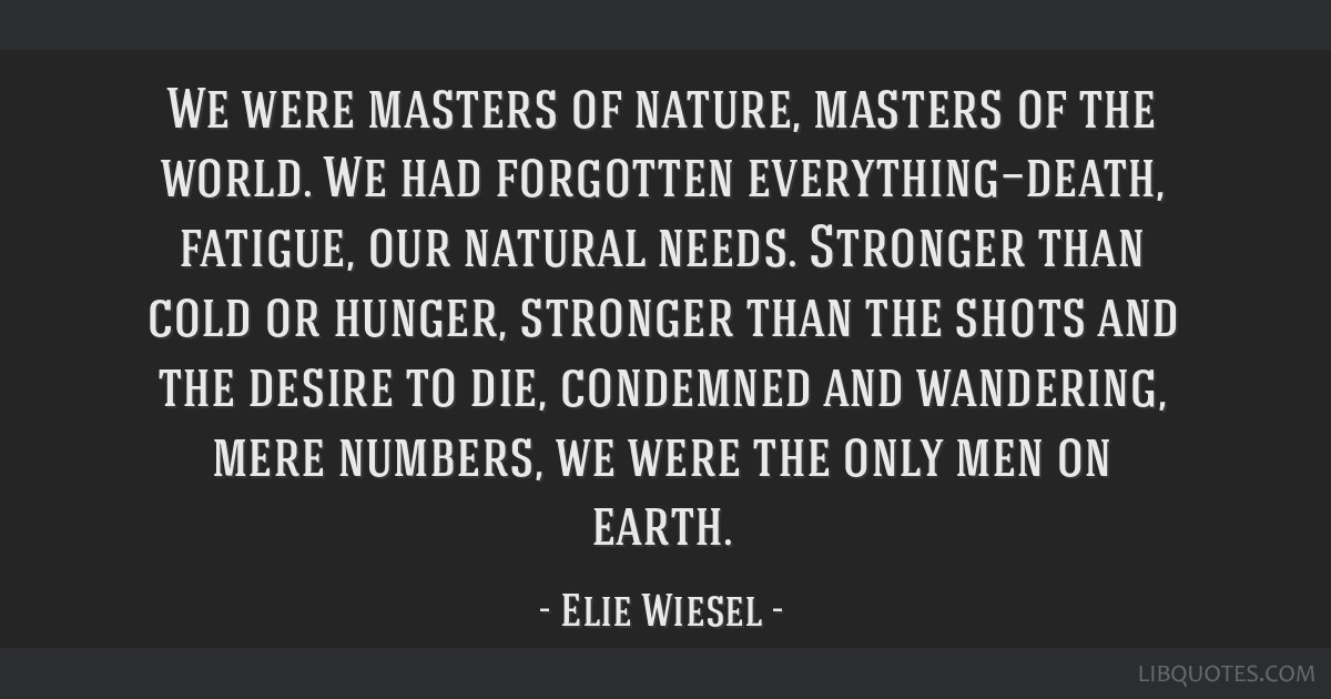 We were masters of nature, masters of the world. We had forgotten everything—death, fatigue, our natural needs. Stronger than cold or hunger,...