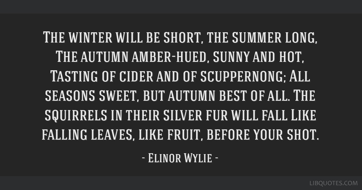 The Winter Will Be Short The Summer Long The Autumn Amber Hued