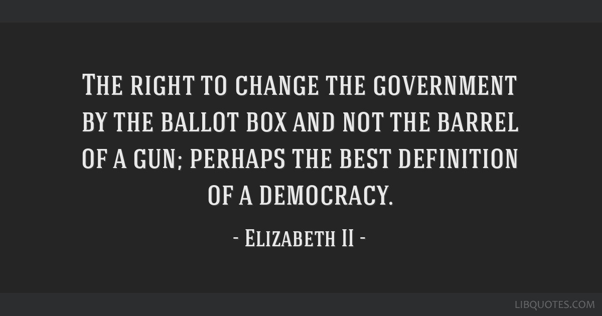 The right to change the government by the ballot box and not the barrel of a gun; perhaps the best definition of a democracy.
