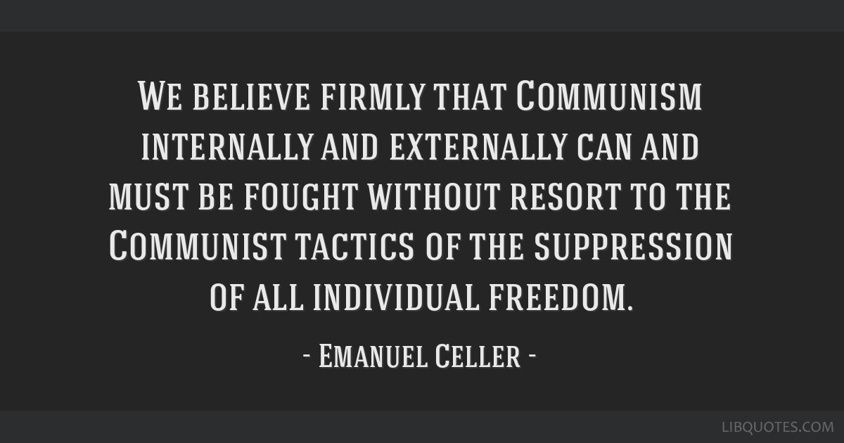We believe firmly that Communism internally and externally can and must be fought without resort to the Communist tactics of the suppression of all...