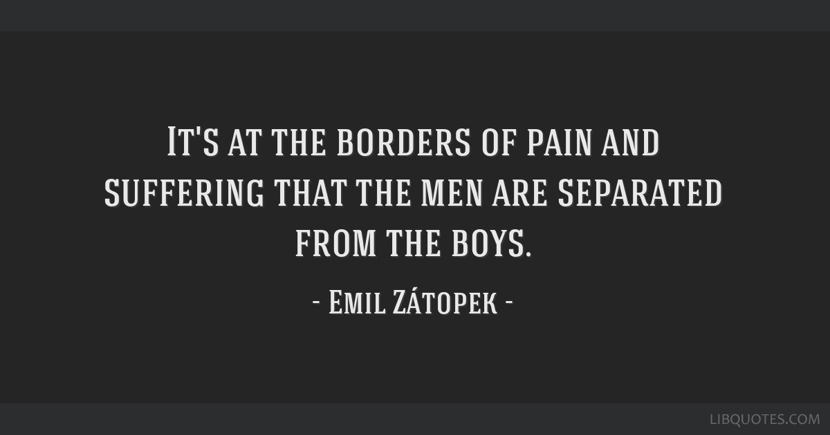 It's at the borders of pain and suffering that the men are separated from the boys.