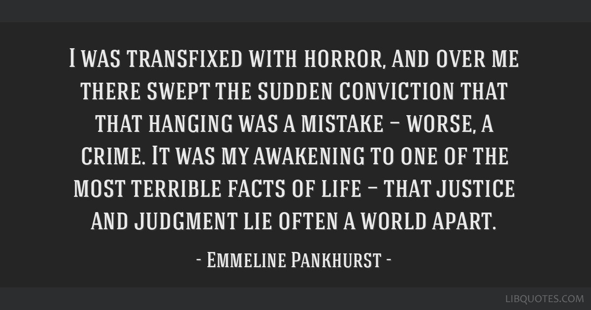 I was transfixed with horror, and over me there swept the sudden conviction that that hanging was a mistake — worse, a crime. It was my awakening...