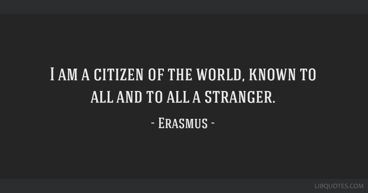I Am A Citizen Of The World Known To All And To All A Stranger