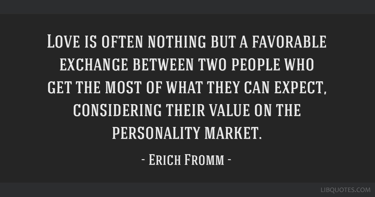 Love is often nothing but a favorable exchange between two people who get the most of what they can expect, considering their value on the...