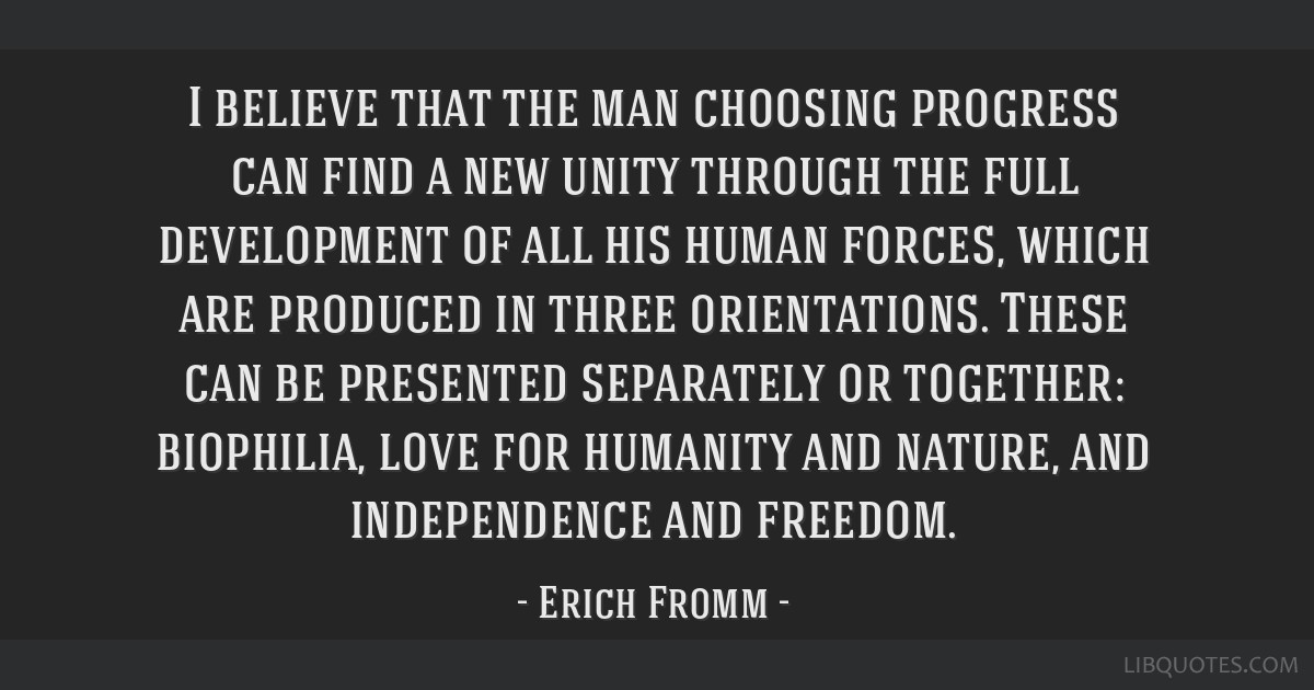 I believe that the man choosing progress can find a new unity through the full development of all his human forces, which are produced in three...