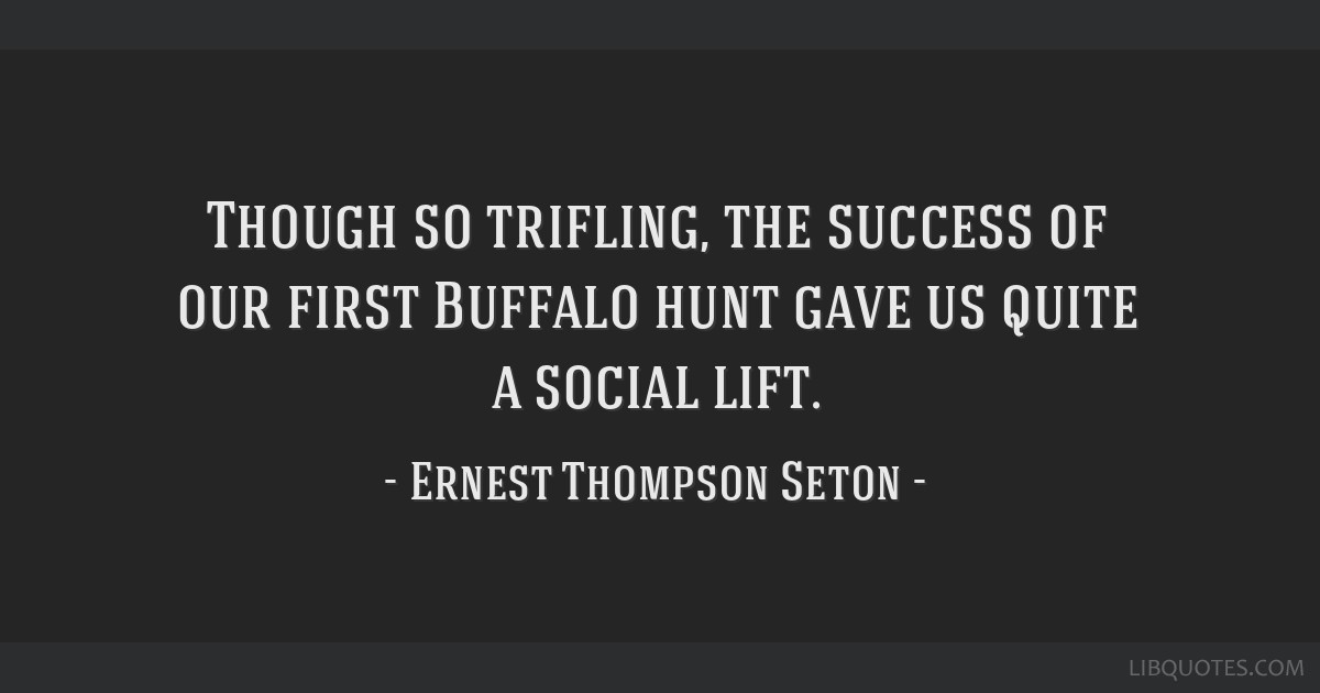 Though so trifling, the success of our first Buffalo hunt gave us quite a social lift.