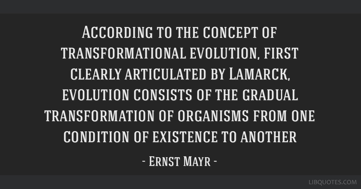 According to the concept of transformational evolution, first clearly articulated by Lamarck, evolution consists of the gradual transformation of...