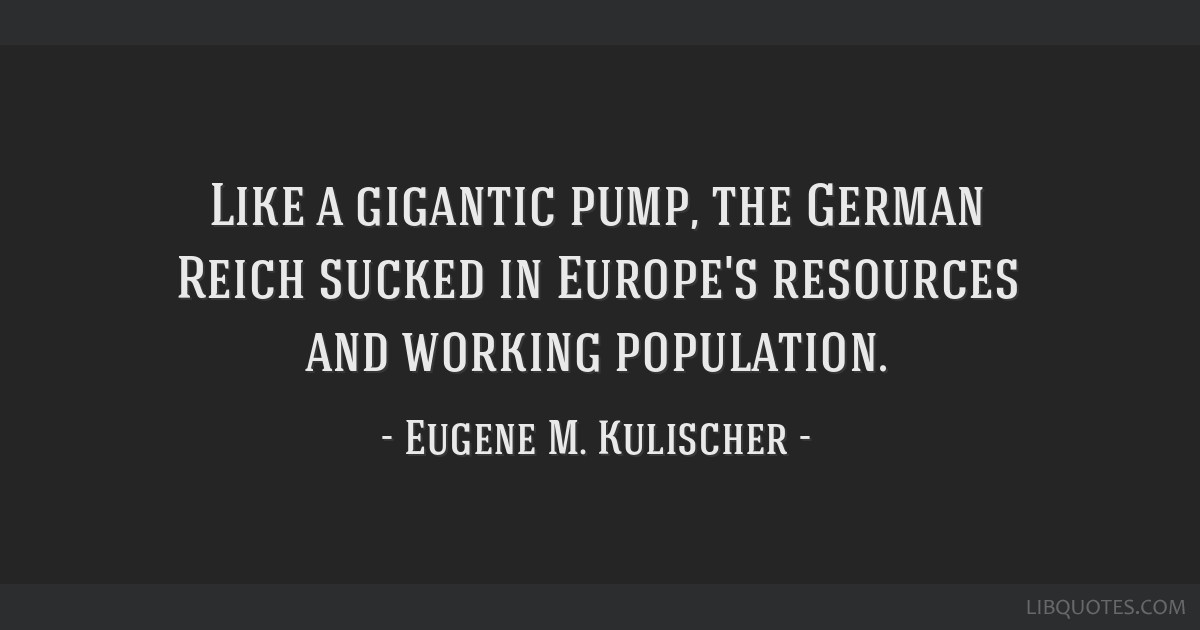 Like a gigantic pump, the German Reich sucked in Europe's resources and working population.