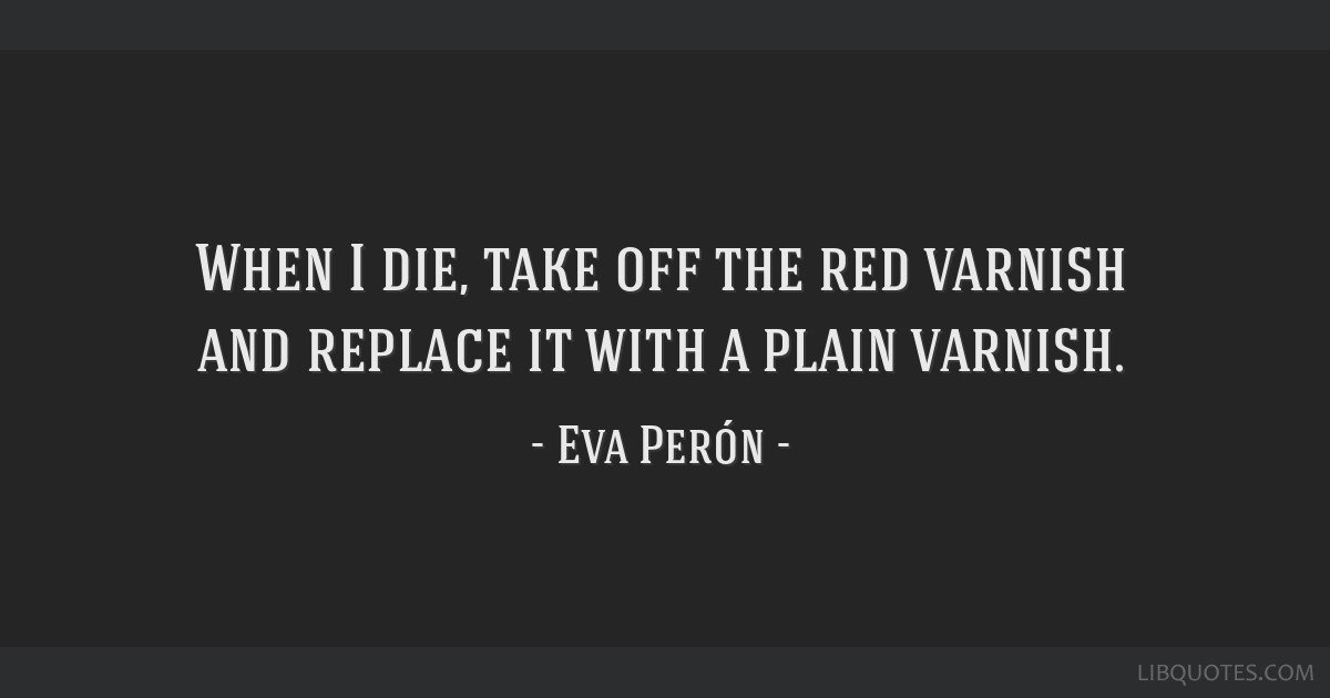 When I die, take off the red varnish and replace it with a plain varnish.