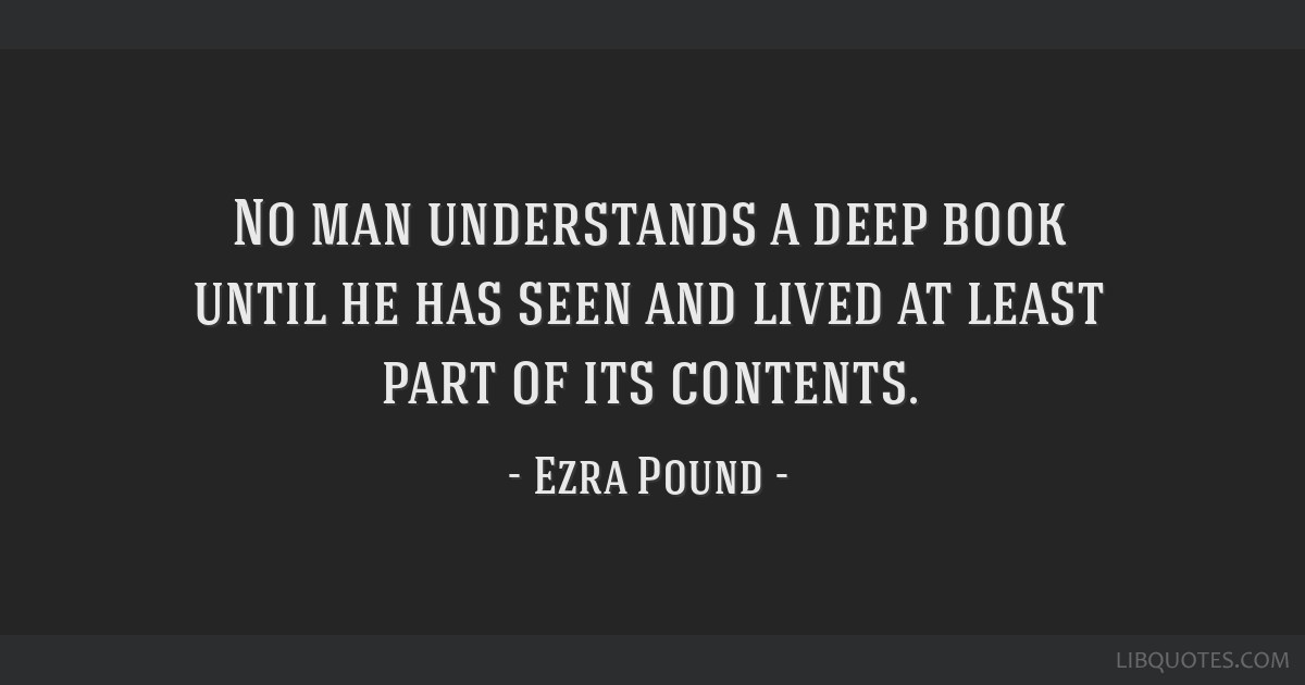 No man understands a deep book until he has seen and lived at least part of its contents.