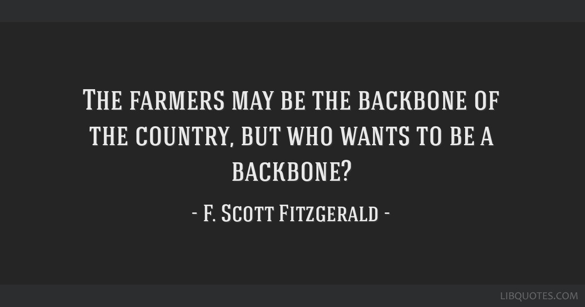 The farmers may be the backbone of the country, but who wants to be a backbone?