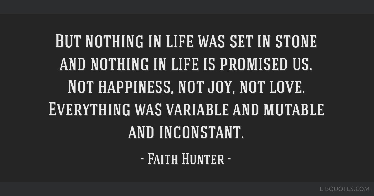 But Nothing In Life Was Set In Stone And Nothing In Life Is Promised
