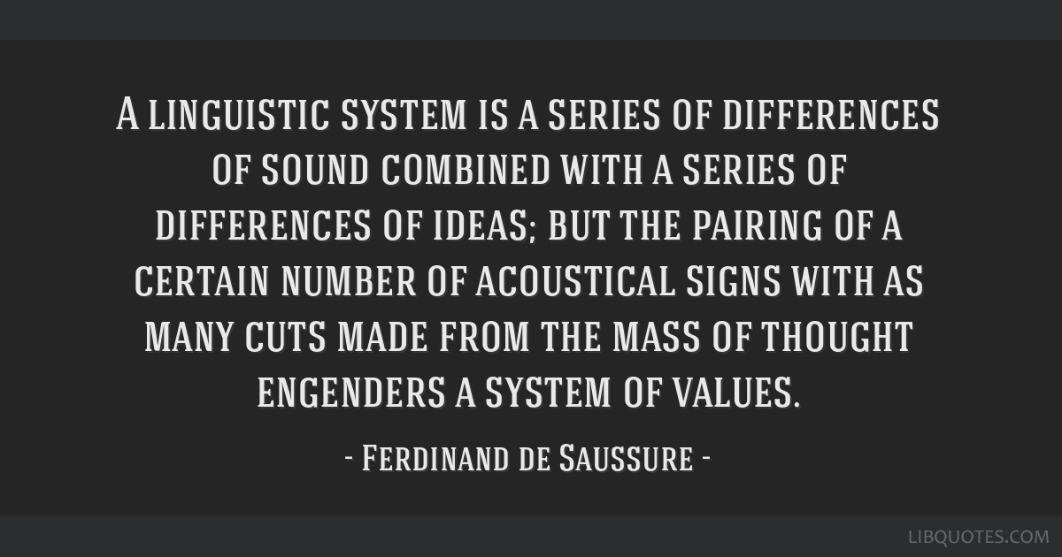 A linguistic system is a series of differences of sound combined with a series of differences of ideas; but the pairing of a certain number of...