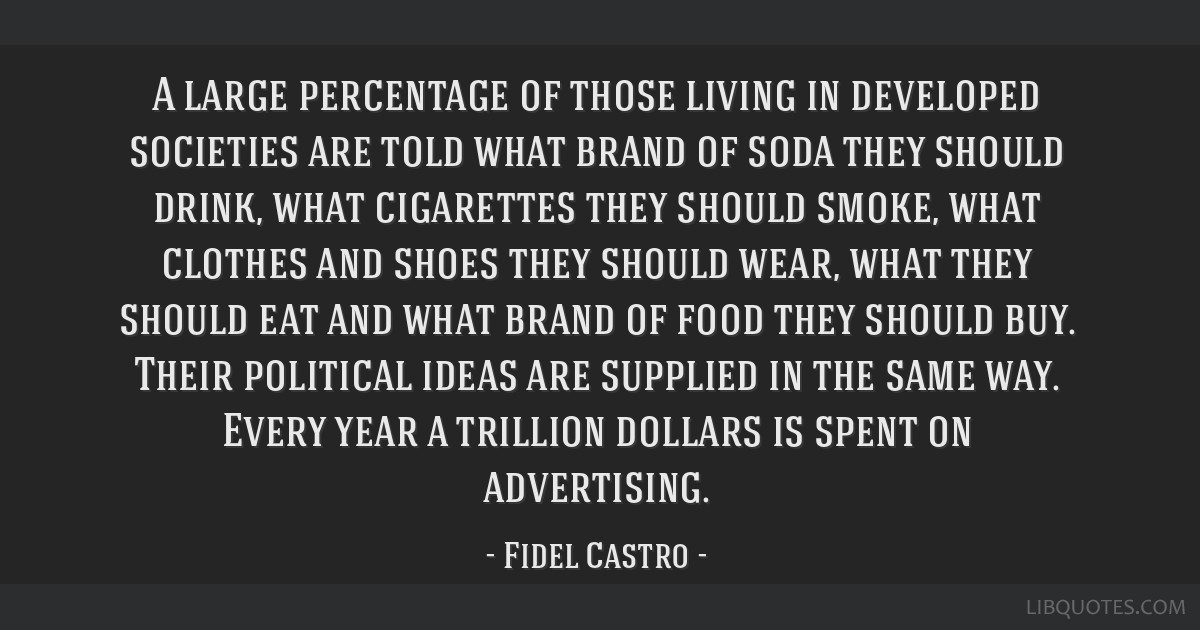 A large percentage of those living in developed societies are told what brand of soda they should drink, what cigarettes they should smoke, what...