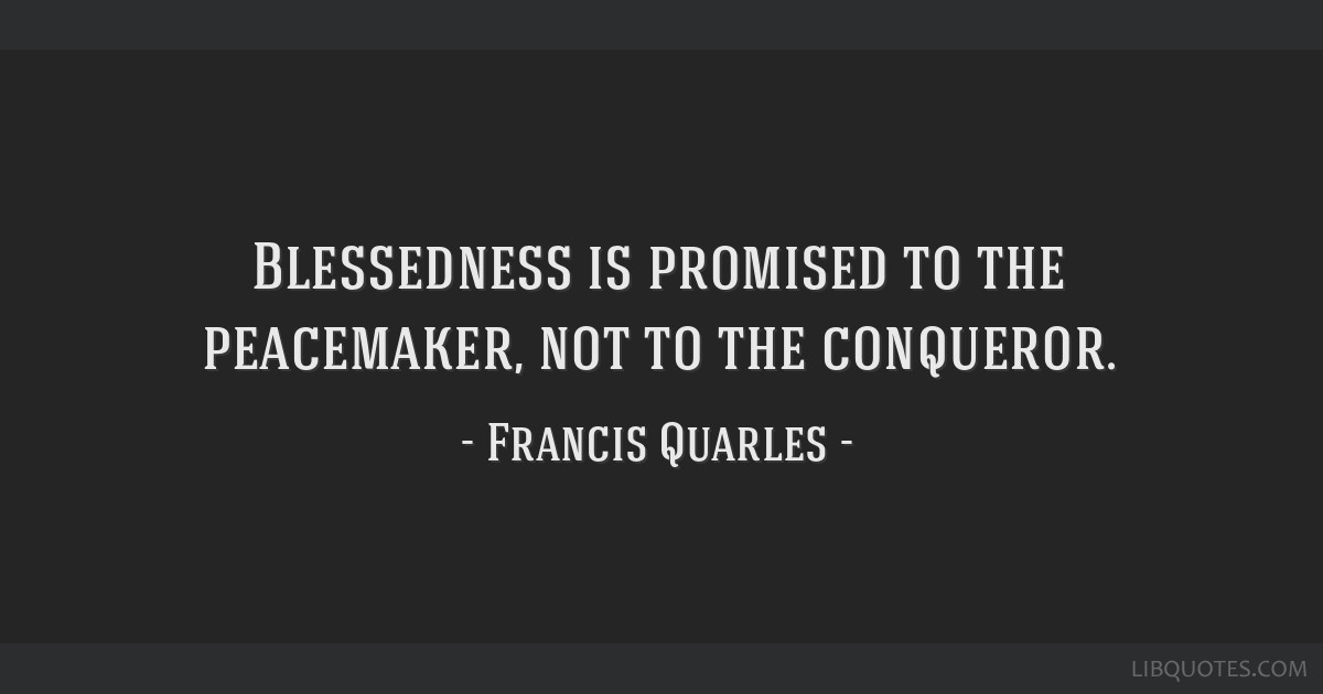 Peacemaker Quotes Captivating Is Promised To The Peacemaker Not To The Conqueror.